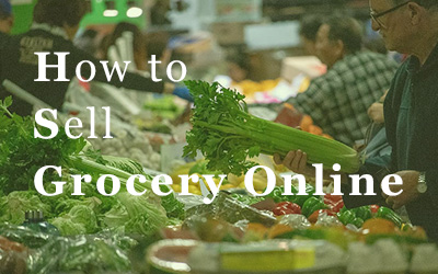 how to sell grocery online?